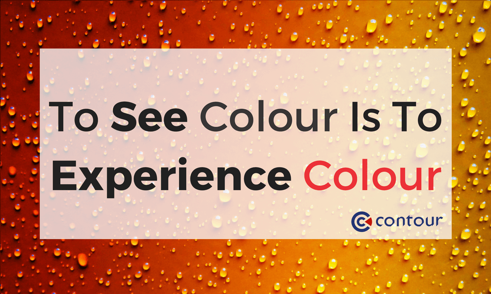 To see colour is to experience colour