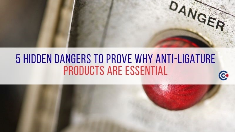 5 Hidden Dangers To Prove Why Anti-Ligature Products Are Essential