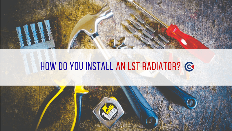 How Do You Install An LST Radiator?