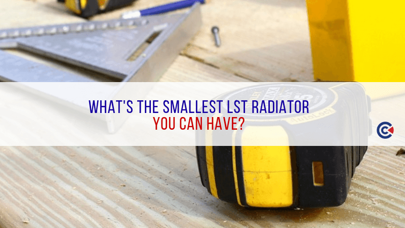 What's The Smallest LST Radiator That You Can Have?