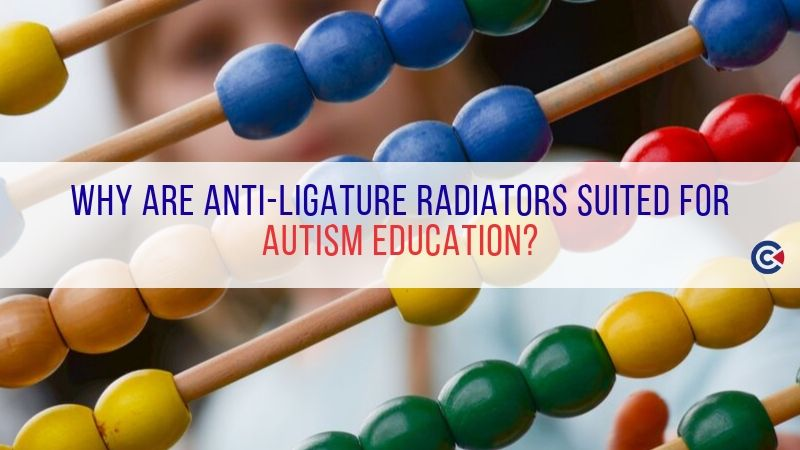 Why Are Anti-Ligature Radiators Suited For Autism Education?